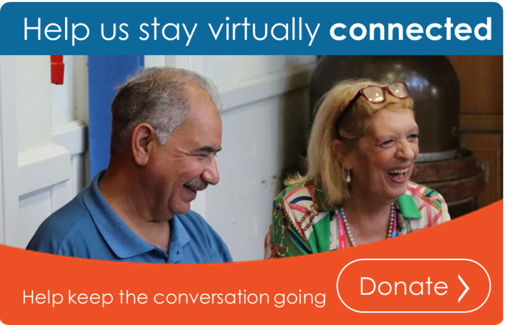 A photo of two of our members laughing together  Banner text at the top says Help us stay virtually connected Text at the bottom says help keep the conversation going